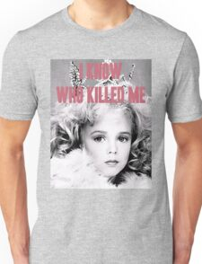 JonBenet Ramsey - I Know Who Killed Me Unisex T-Shirt