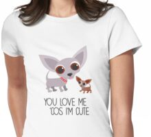 You Love 'Cos I'm Cute - Chihuahua Womens Fitted T-Shirt