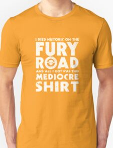 I Died History On The Fury Road T-Shirt