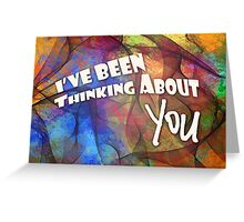 """""""Thinking About You"""" Derivative, 03 Greeting Card"""