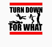 Turn Down For What? Unisex T-Shirt