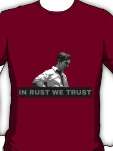 True Detective Rust - In Rust We Trust T-Shirt
