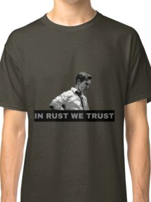 True Detective Rust - In Rust We Trust Classic T-Shirt
