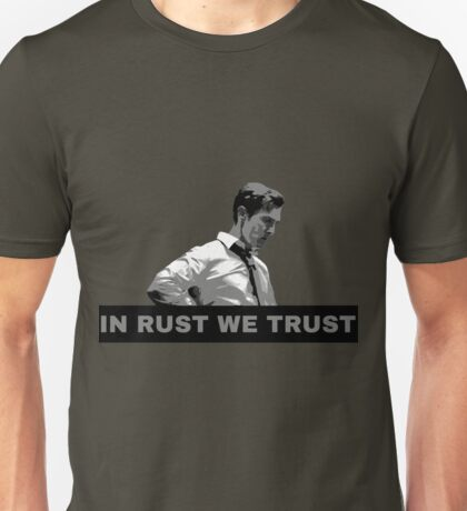 True Detective Rust - In Rust We Trust Unisex T-Shirt