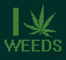 I LOVE WEEDS by shirtual