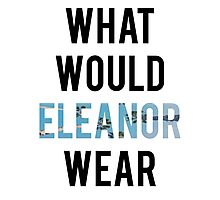 What Would Eleanor Wear? Photographic Print