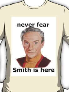 Never fear Smith is here.. T-Shirt