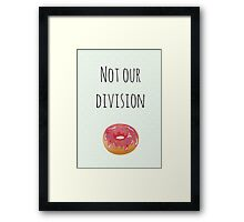Not Our Division Framed Print