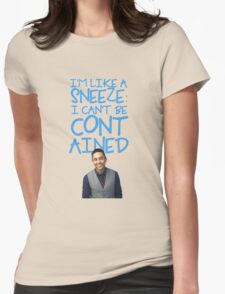 I'm Like A Sneeze: I Can't Be Contained  Womens Fitted T-Shirt