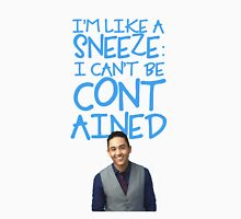 I'm Like A Sneeze: I Can't Be Contained  Unisex T-Shirt