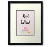 Alas! Earwax Framed Print