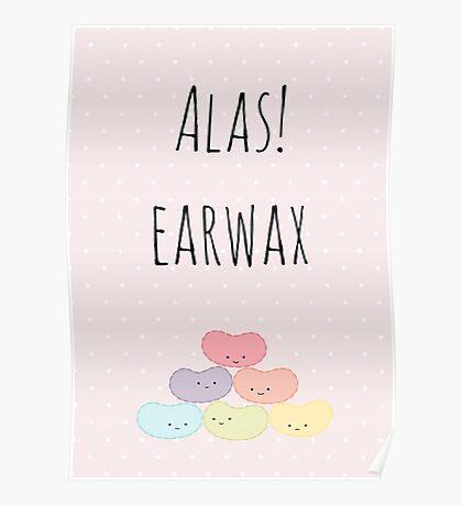 Alas! Earwax Poster