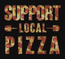 SUPPORT LOCAL PIZZA by WOLFxGANG