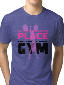 A Woman's Place Is In The Gym ! Tri-blend T-Shirt