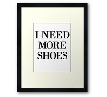 I Need More Shoes Framed Print