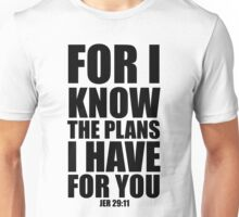 For I Know the Plans I have for You - Jer 29:11 Unisex T-Shirt