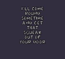 Chocolat - I'll Come Round Sometime And Get That Squeak Out Of Your Door Unisex T-Shirt