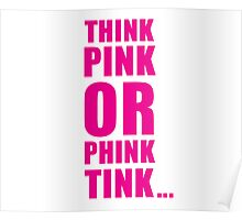 THINK PINK OR PHINK TINK ... Poster