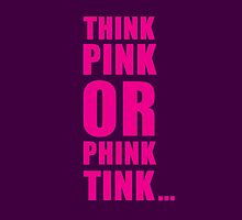 THINK PINK OR PHINK TINK ... by ak4e