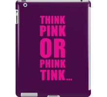 THINK PINK OR PHINK TINK ... iPad Case/Skin