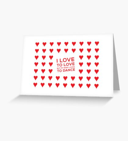 I love to love (but my baby loves to dance) Greeting Card