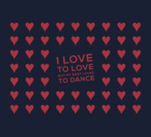 I love to love (but my baby loves to dance) Baby Tee