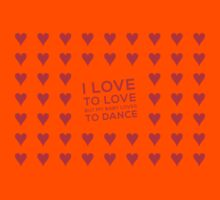 I love to love (but my baby loves to dance) Kids Tee
