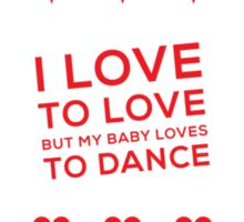 I love to love (but my baby loves to dance) Sticker