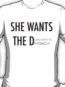 She Wants the D(estruction of the Patriarchy) T-Shirt