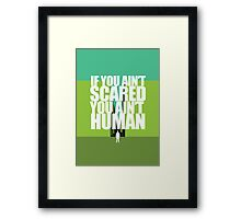 If you ain't scared, you ain't human Framed Print