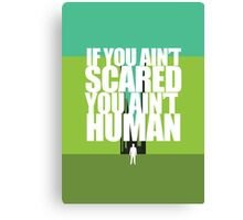 If you ain't scared, you ain't human Canvas Print