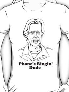 Phone's Ringin' Dude T-Shirt