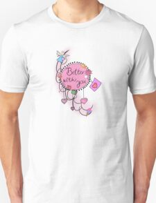 Better with you Unisex T-Shirt