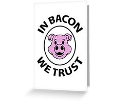 In bacon we trust Greeting Card