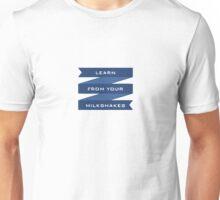 Learn From Your Milkshakes Unisex T-Shirt