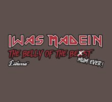 """Iwas Madein"" the Belly of The Be st Mum Ever! Kids Clothes"