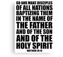 Go and make disciples of all nations -Matt 28:19 Canvas Print