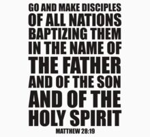 Go and make disciples of all nations -Matt 28:19 by CoveredByTees