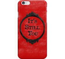 It's Still You, It's Still /You/  iPhone Case/Skin