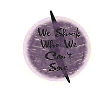 We Shock Who We Can't Save Photographic Print
