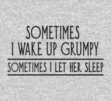 Sometimes I Wake Up Grumpy, Sometimes I Let Her Sleep by WickedCool