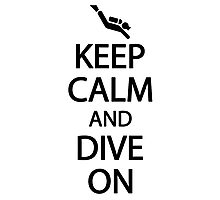 Keep calm and dive on Photographic Print