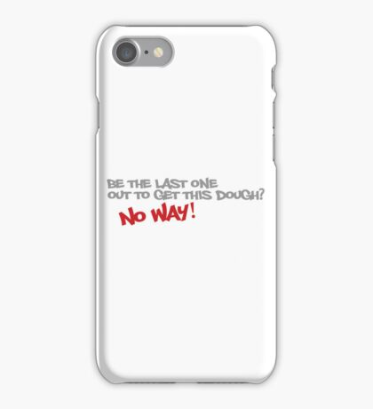 Be the last one out to get this dough? No Way! iPhone Case/Skin