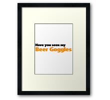 Have you seen my beer goggles Framed Print