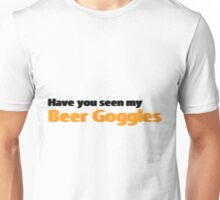 Have you seen my beer goggles Unisex T-Shirt