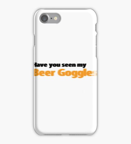 Have you seen my beer goggles iPhone Case/Skin