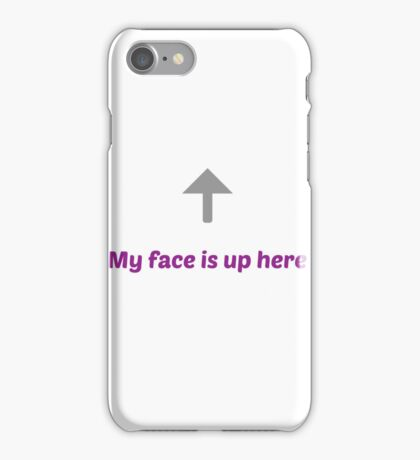 My face is up here iPhone Case/Skin