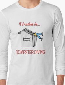 I'd rather be dumpster diving (red type) Long Sleeve T-Shirt