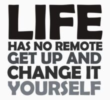 Life has no remote, get up and change it yourself Kids Tee