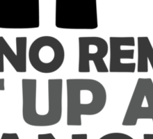 Life has no remote, get up and change it yourself Sticker